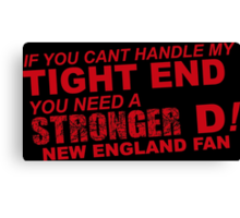 If You Can't Handle My Tight End You Need a Stronger D - New England Fan Tshirt & Hoodies Canvas Print