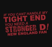 If You Can't Handle My Tight End You Need a Stronger D - New England Fan Tshirt & Hoodies by Awesome Arts