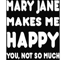 Mary Jane Makes Me Happy You, Not So Much - Tshirts & Hoodies! Photographic Print