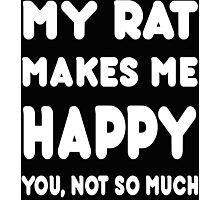 My Rat Makes Me Happy You, Not So Much - Tshirts & Hoodies! Photographic Print
