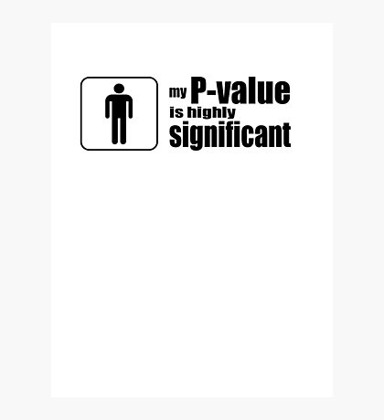My P-Value is Highly Significant Photographic Print
