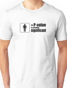 My P-Value is Highly Significant Unisex T-Shirt