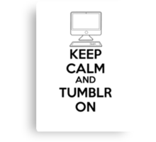 Keep calm and Tumblr on Canvas Print