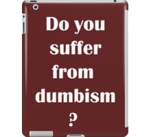 Do You Suffer From Dumbism iPad Case/Skin