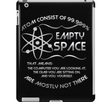 The atom consist of 99.999% empty space! iPad Case/Skin