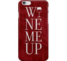Wine Me Up iPhone Case/Skin