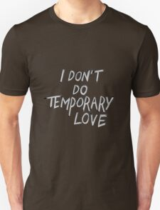 I don't do temporary love Unisex T-Shirt