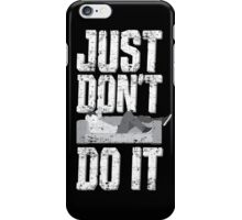 Just Don't Do It 2 iPhone Case/Skin