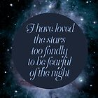 I have loved the stars too fondly to be fearful of the night by AnnaGo