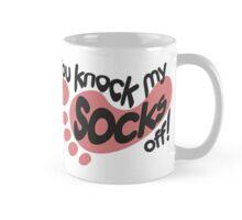 You knock my socks off Mug