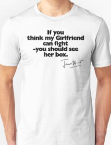 If you think my Girlfriend can fight (with signature) T-Shirt