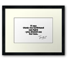 If you think my Girlfriend can fight (with signature) Framed Print