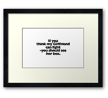 If you think my Girlfriend can fight Framed Print