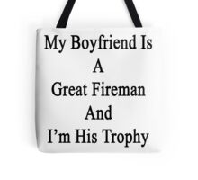 My Boyfriend Is A Great Fireman And I'm His Trophy  Tote Bag