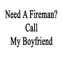 Need A Fireman? Call My Boyfriend  by supernova23