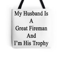 My Husband Is A Great Fireman And I'm His Trophy  Tote Bag