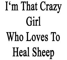 I'm That Crazy Girl Who Loves To Heal Sheep  by supernova23