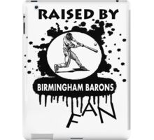 RAISED BY BIRMINGHAM BARONS FAN iPad Case/Skin