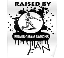 RAISED BY BIRMINGHAM BARONS FAN Poster
