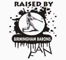 RAISED BY BIRMINGHAM BARONS FAN by rajsf