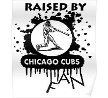 RAISED BY CHICAGO CUBS FAN Poster