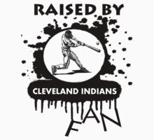 RAISED BY CLEVELAND INDIANS FAN by rajsf