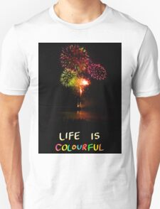 """Fireworks """"Life is colourful"""" Unisex T-Shirt"""