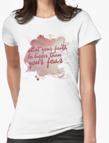 Let your faith be bigger than your fear Womens Fitted T-Shirt