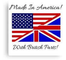 Made in America with British Parts. Canvas Print