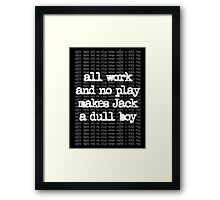 all work and no play Framed Print