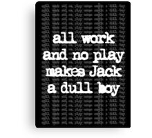 all work and no play Canvas Print