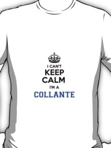 I cant keep calm Im a COLLANTE T-Shirt