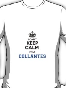 I cant keep calm Im a COLLANTES T-Shirt