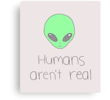 ☾Humans aren't real; Aliens are☾ Canvas Print