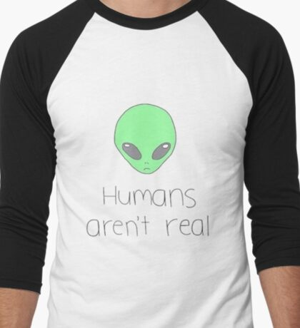 ☾Humans aren't real; Aliens are☾ Men's Baseball ¾ T-Shirt