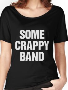 Some Crappy Band Women's Relaxed Fit T-Shirt