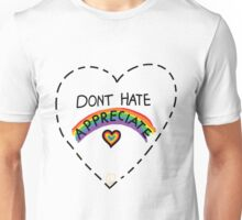 Dont hate appreciate Unisex T-Shirt