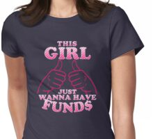 This Girl Just Wanna Have Funds Womens Fitted T-Shirt