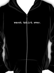 worst. tshirt. ever. T-Shirt