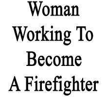 Woman Working To Become A Firefighter  by supernova23