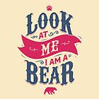 LOOK AT ME I AM A BEAR by snevi