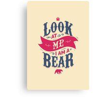 LOOK AT ME I AM A BEAR Canvas Print