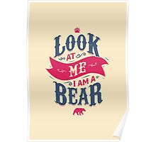 LOOK AT ME I AM A BEAR Poster