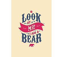 LOOK AT ME I AM A BEAR Photographic Print
