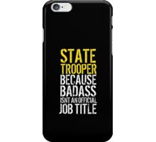 Humorous 'State Trooper because Badass Isn't an Official Job Title' Tshirt, Accessories and Gifts iPhone Case/Skin