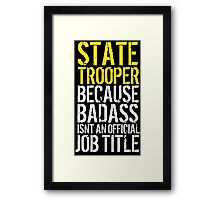 Humorous 'State Trooper because Badass Isn't an Official Job Title' Tshirt, Accessories and Gifts Framed Print