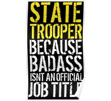 Humorous 'State Trooper because Badass Isn't an Official Job Title' Tshirt, Accessories and Gifts Poster