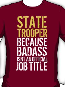 Humorous 'State Trooper because Badass Isn't an Official Job Title' Tshirt, Accessories and Gifts T-Shirt