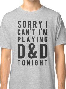 Sorry, D&D Tonight (Modern) Classic T-Shirt