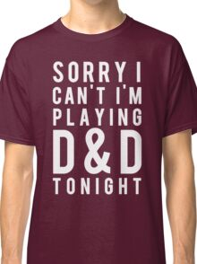 Sorry, D&D Tonight (Modern) White Classic T-Shirt